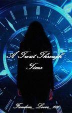 A Twist Through Time by fandom_lover_101