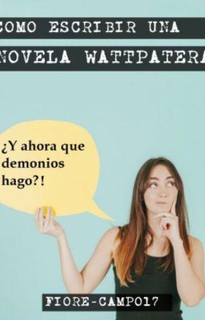 Como Escribir una Novela Wattpatera by fiore-campo17