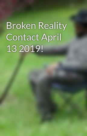 Broken Reality Contact April 13 2019! by MindDrifterkkk