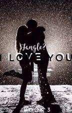 I love you | Fangle | Book 3 by Dogwoman3232