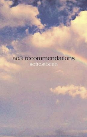 ao3 recommendations🤸🏽♀️ by softestbean