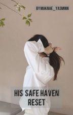His Safe Haven Reset [SLOW UPDATES] by maknaee_yasminnn