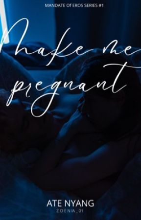 MAKE ME PREGNANT (COMPLETED) by Zoenia_01