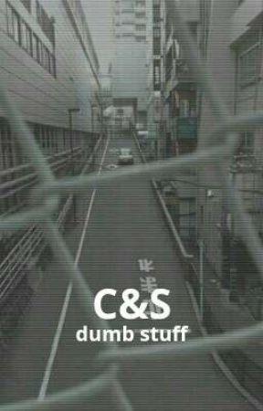 C&S dumb stuff by Mila_Ena