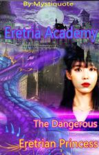 Eretria Academy: The dangerous Eretrian Princess ( ONGOING ) by mystiquote