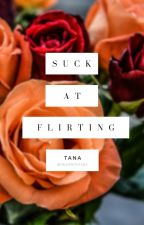 Suck At Flirting   ✔ by TalesWithTana