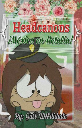 Headcanons   ¡ᴍᴇxɪᴄᴏ ᴇɴ ʜᴇᴛᴀʟɪᴀ! by Just_ILHUidude