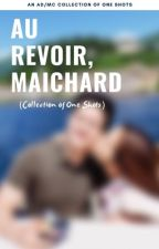 Au Revoir-MaiChard (A Collection of One Shot) by mariaalexa1985
