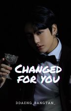 Changed For You (Jeon Jungkook FF) by taexhyunqq