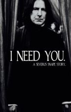 I need you. |severus snape| by imaginaryxworld