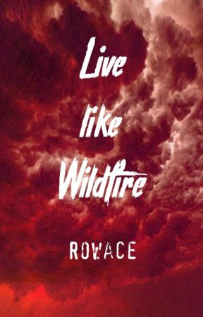 Live like Wildfire by Rowace