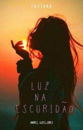 LUZ NA ESCURIDÃO by fatimatatianaworks