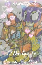El Día Que Te Conocí {RustLoo} [EDITANDO] by KittyOwosisisX