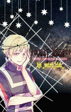 Only Mine || Neito Monoma X Reader by goddamnitshigaraki