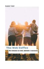 The Web Coffee - Un romanzo di web, amicizie e successo by MargheritaGiacovelli