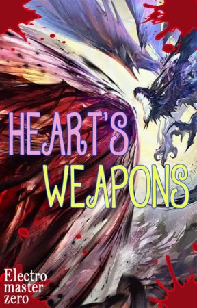 Heart's Weapons by electromasterzero