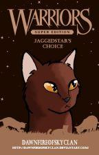 Jaggedstar's Choice {COMPLETE} by DawnfireOfSkyClan