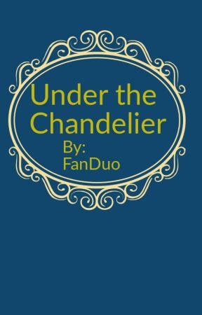 Under the Chandelier by FanDuo