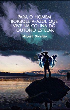 Para o homem borboleta-azul que vive na colina do outono estelar by Mayara_Orcelino
