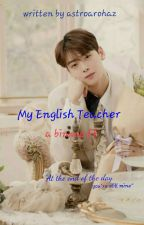 My English Teacher(Binwoo)✔ by astroarohaz