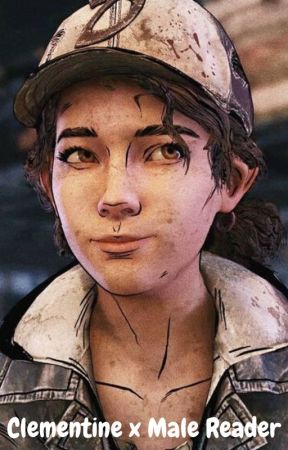 The Walking Dead The Final Season (Clementine x Male Reader) by Playboyclemster