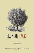 BROKEUP; 2612 by dyevochka