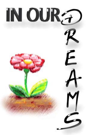IN OUR DREAMS *.* Dans Nos Rêves [TERMINÉ 05.05.19]  by Niniutt