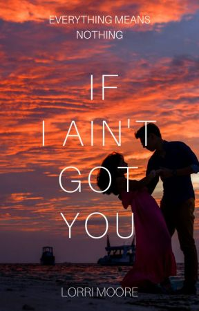 If I Ain't Got You by LorriMoore