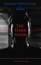 The Dark Mark (Mark/Dark/Wilford/Google x Reader) by Anoniplier
