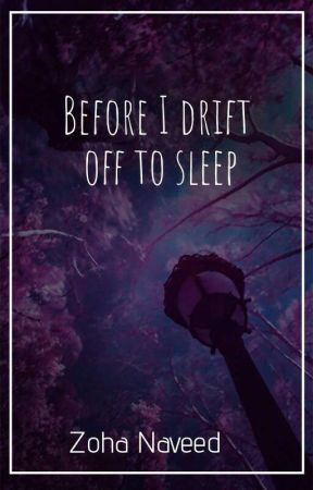 Before I drift off to the sleep by zohaanaveed