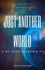just another world by shittyshitaki