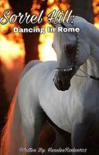 Sorrel Hill: Dancing In Rome (BK3)  COMPLETED  by HensleeRodeo102
