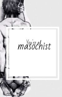 You're a masochist cover