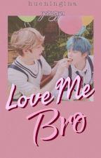 Love Me Bro by hueningina