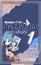 One Shots | Buddyfight by Musique_Me
