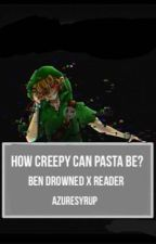 How Creepy can Pasta be?| BEN Drowned x Reader by AzureSyrup