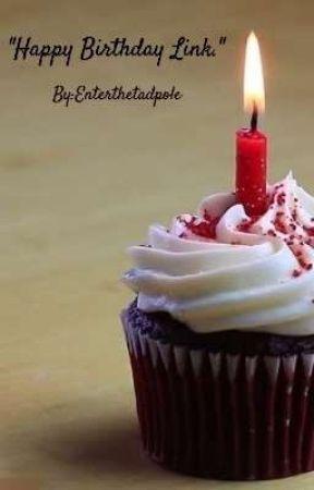 """Happy Birthday, Link."" by Enterthetadpole"