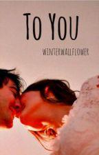 To You by winterwallflower