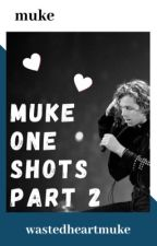 MUKE one shots ♡ 2 by wastedheartmuke