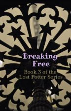 Breaking Free (Book 3 of the Lost Potter Series) by read_write_thrive