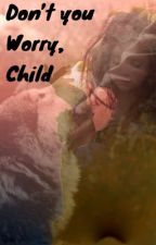 Don't you worry, child  by Teenwolfmk55