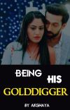 Being His GOLDDIGGER. cover