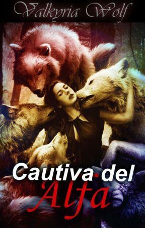 Cautiva del Alfa #1.©® Serie: Almas De Lobo by Valkyria-Wolf