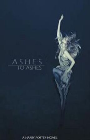 Ashes to Ashes (Harry Potter Fanfiction) by wyrdgyrl