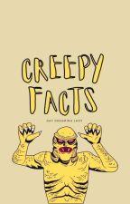 Creepy Facts  by DayDreamingLady