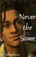 Never the Same  [[ TWDG Louis fanfic ]] by Ahleyhxxx