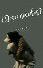 ¿Desconocidos? {GAY} by _otakuA_