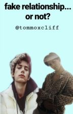 fake relationship...or not? {boyxboy} di tommoxcliff