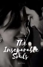 The Inseparable Souls~Arshi Story (Slow Updates) by Roxy700