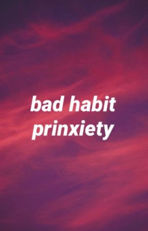 Bad Habit - Prinxiety (songfic) [COMPLETED] by EXALTIORA